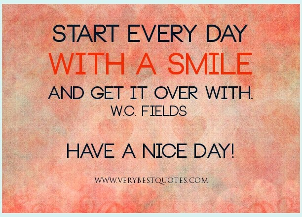 251154430-smile-quotes-good-morning-quotes-Start-every-day-with-a-smile-and-get-it-over-with_-W_C_-Fields-quotes