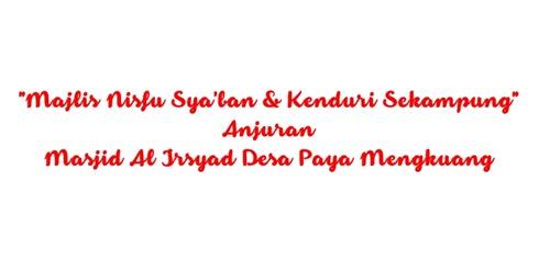 Majlis Nisfu Sya'ban & Kenduri Sekampung Masjid Al Irsyad Desa Paya Mengkuang
