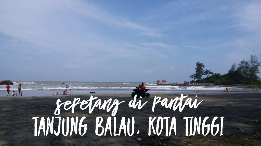 Sepetang Di Pantai Tanjung Balau Kota Tinggi