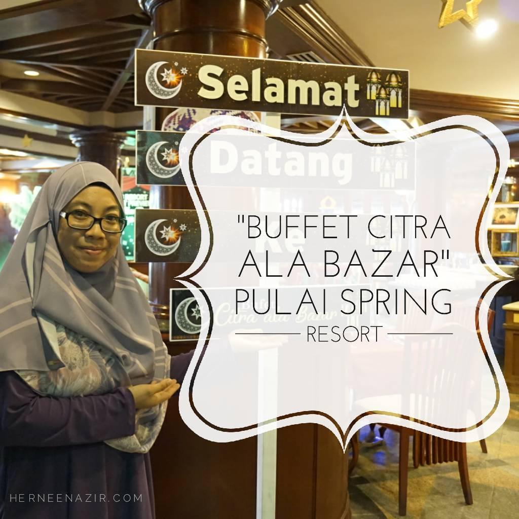 "Ramadhan Buffet 2018 | ""Buffet Citra Ala Bazar"" Pulai Spring Resort"
