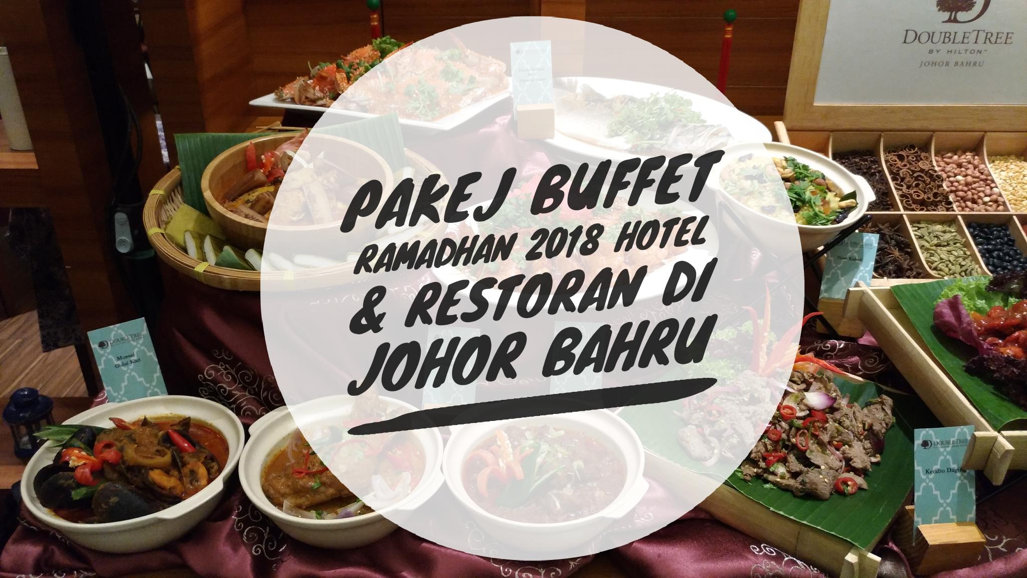 Pakej Buffet Ramadhan 2018 Hotel & Restoran Di Johor Bahru