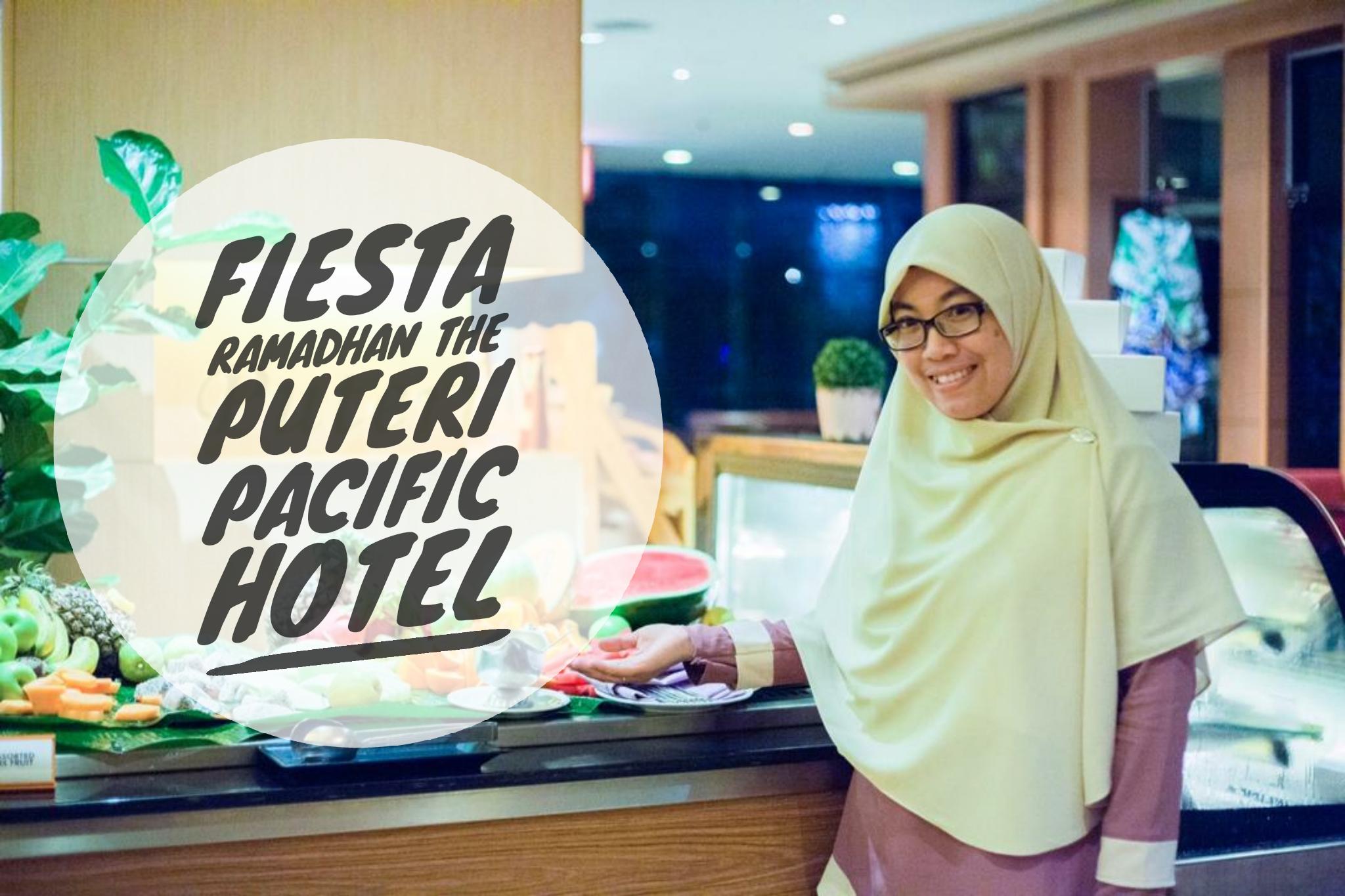 Ramadhan Buffet 2018 | Fiesta Ramadhan The Puteri Pacific Hotel Johor Bahru