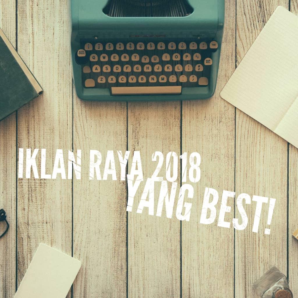 Iklan Raya 2018 Yang Best!