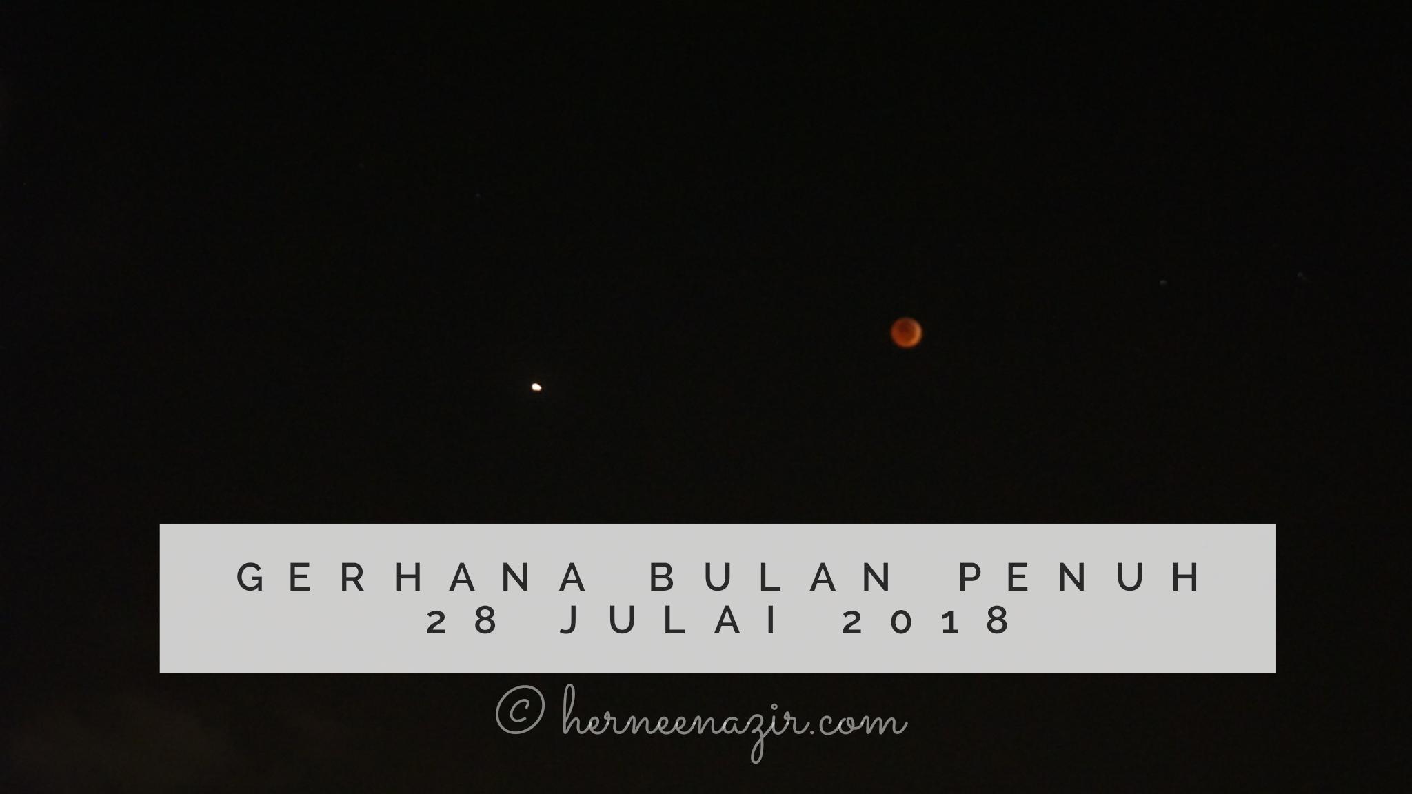 Abang Ilham & Gerhana Bulan Penuh 28 Julai 2018