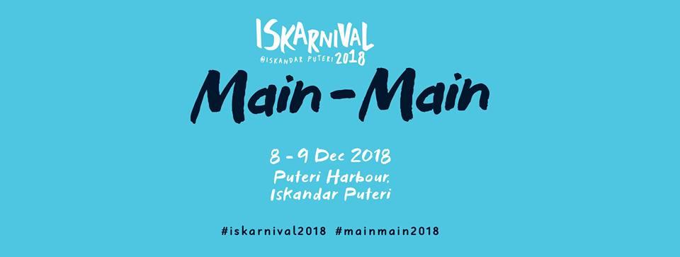 Iskarnival Main Main, Puteri Harbour Iskandar Puteri (8 – 9 Dec 2018)