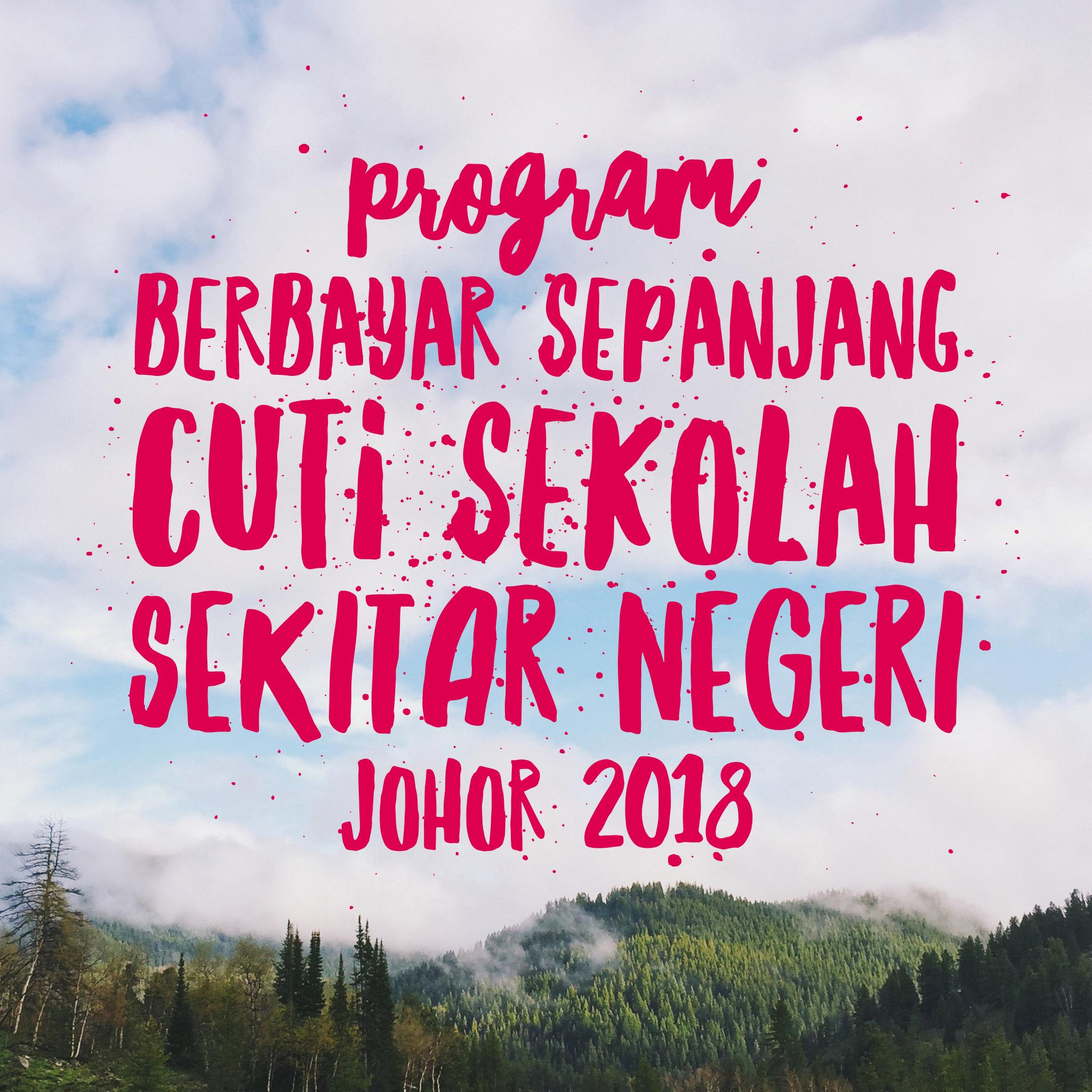 Program Berbayar Sepanjang Cuti Sekolah Sekitar Negeri Johor 2018