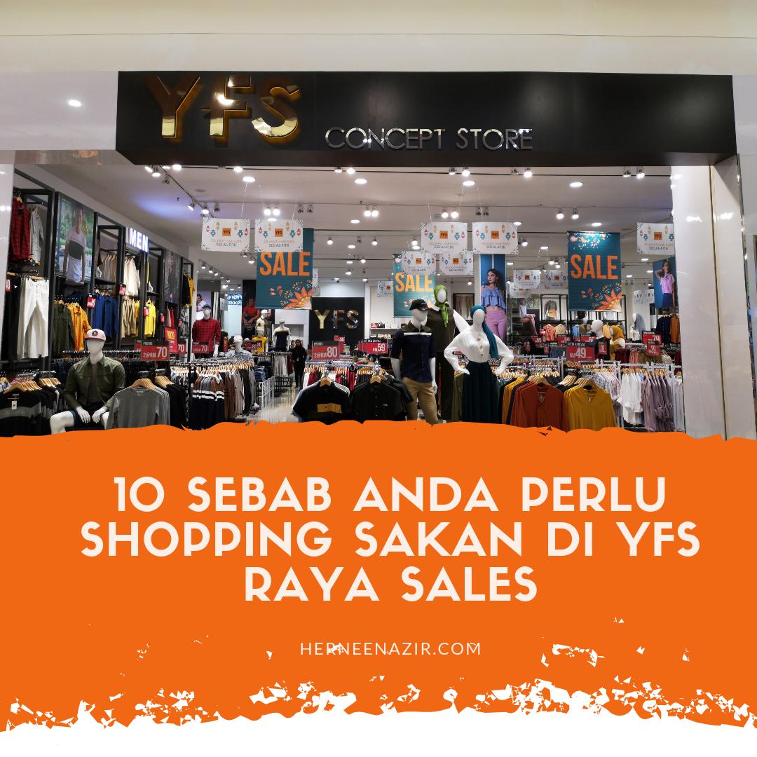 10 Sebab Anda Perlu Shopping Sakan di YFS Raya Sales