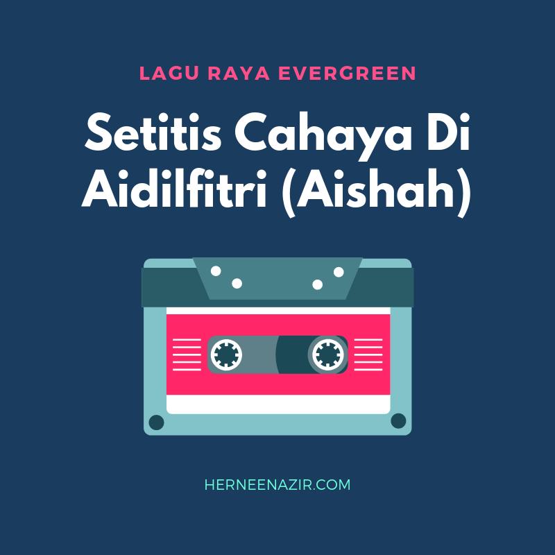 Lagu Raya Evergreen – Setitis Cahaya Di Aidilfitri (Aishah)