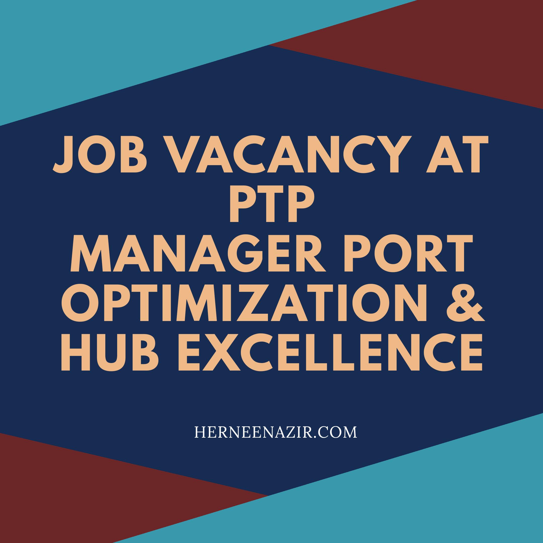 Job Vacancy at Pelabuhan Tanjung Pelepas (PTP) – Manager Port Optimization & Hub Excellence