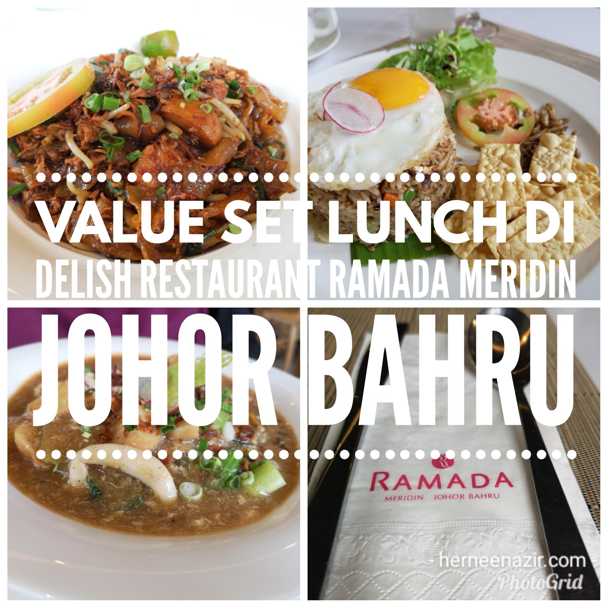 Value Set Lunch Di Delish Restaurant Ramada Meridin Johor Bahru