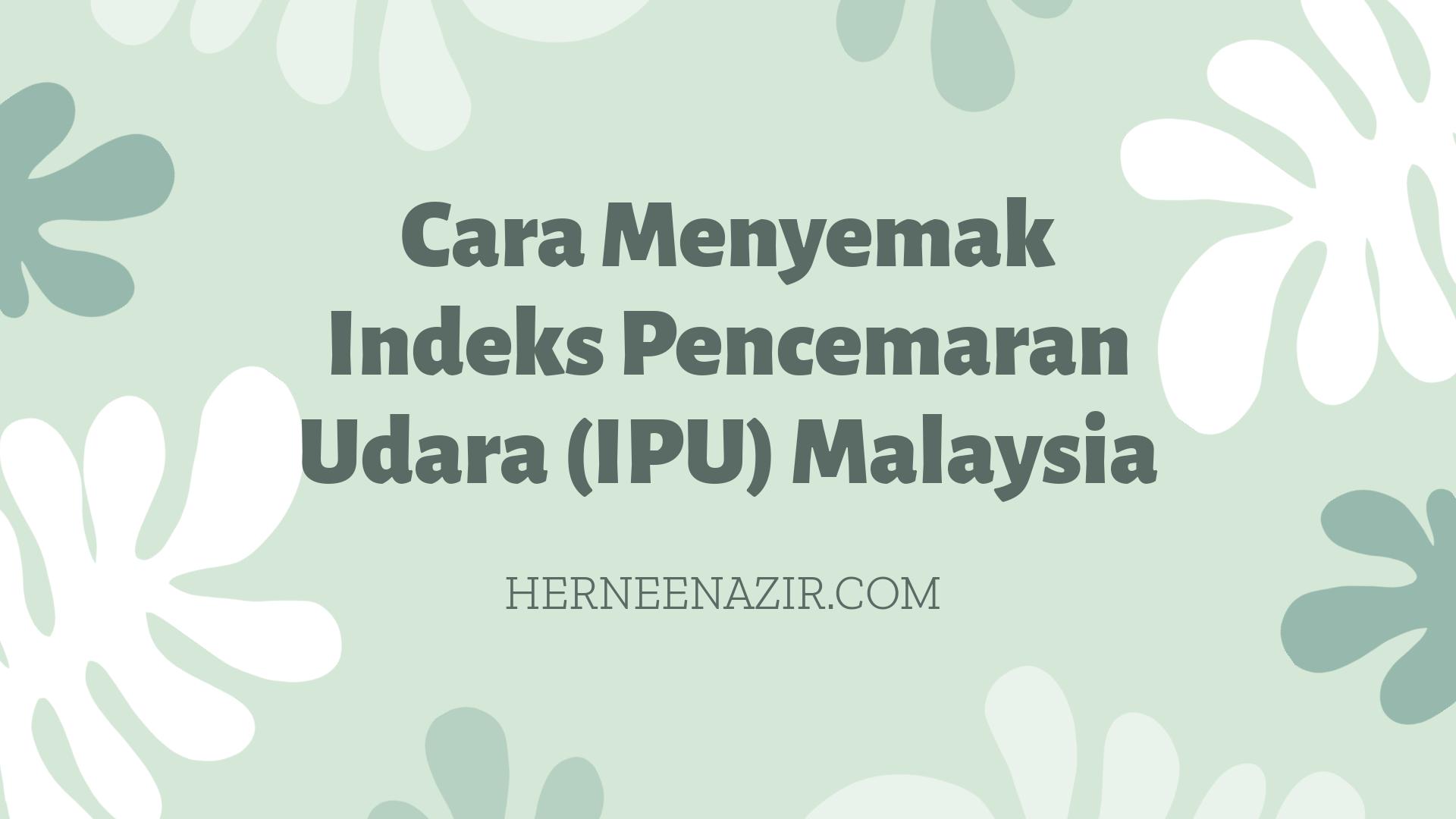 Cara Menyemak Indeks Pencemaran Udara (IPU) Malaysia