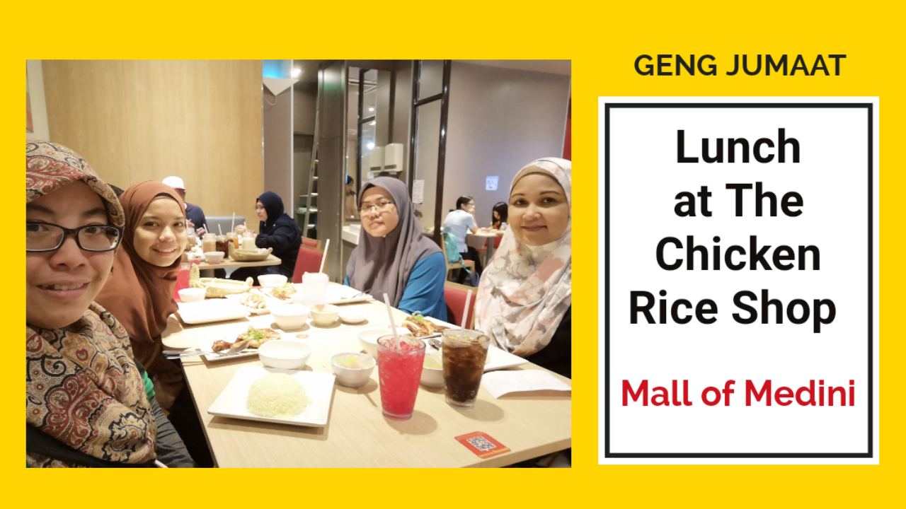 Geng Jumaat Lunch at The Chicken Rice Shop Mall of Medini