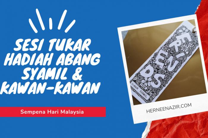 Sesi Tukar Hadiah Abang Syamil & Kawan-kawan Sempena Sambutan Hari Malaysia