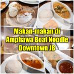 Makan-makan di Amphawa Boat Noodle Downtown JB