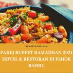 PAKEJ BUFFET RAMADHAN 2021 HOTEL & RESTORAN DI JOHOR BAHRU